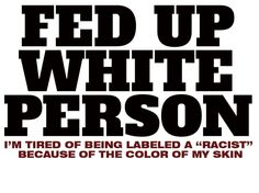 Fed up, white, person,racist, color of skin, hate, Meme