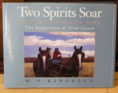 """Two Spirits Soar - The Art of Allen Sapp: The Inspiration of Allan Gonor"" by W.P. Kinsella.  Published 1990, Stoddard Publishing Co., Toronto"