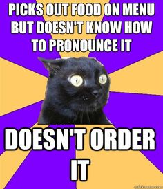 Can't have the waiter and the people you're with thinking you're too dumb to know the proper pronunciation!
