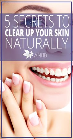 5 Secrets to Clear Up Your Skin Naturally - All Natural Home and Beauty
