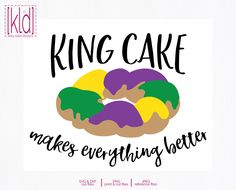 4186bf89ad326 King Cake svg | King Cake Makes Everything Better | Mardi Gras | Mardi Gras  Shirt