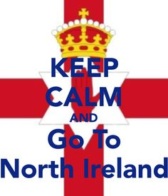 KEEP CALM AND Go To North Ireland