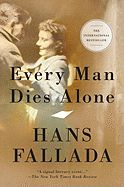 Every Man Dies Alone by Hans Fallada-- Based on a true story of rebellion during World War II.