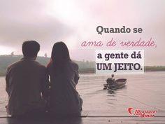 Quando se ama de verdade, a gente dá um jeito. #amor #amar #amorverdadeiro