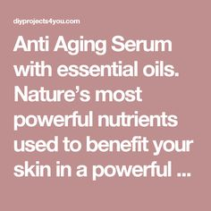 Anti Aging Serum with essential oils. Nature's most powerful nutrients used to benefit your skin in a powerful way. I love it and have never seen anything like it!   DIY Projects 4 You! :)
