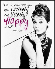 Breakfast at Tiffany's quote- never seen the movie, love this quote though!