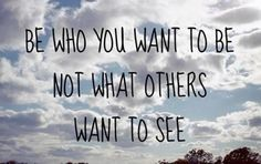 Be who you want to be not what others want to see | Anonymous ART of Revolution