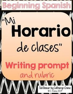Mi horario de clases - school schedule writing prompt and rubric - beginning Spanish - By Sol Azúcar