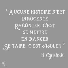 Magnifique citation...Aucune histoire n'est innocente ... Boris Cyrulnik