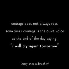 Try tomorrow for your task - Courage quotes  - http://justhappyquotes.com/try-tomorrow-for-your-task-courage-quotes/