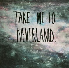 Take me to never land