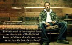 Paul Walker Quotes - I love the smell of the evergreen forest | Paul Walker