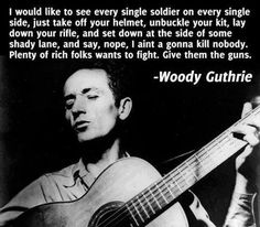 -Woody Guthrie