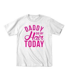White 'Daddy Did My Hair Today' Tee - Toddler & Girls #zulily #zulilyfinds