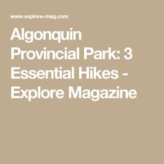 Are you planning a fall hiking trip in Algonquin Provincial Park? Here are the three best hikes in Algonquin: Quebec, Ontario Parks, Algonquin Park, Parks Canada, Best Hikes, Life Is An Adventure, Hiking Trails, Van Life, Travel Destinations