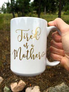 Tired as a Mother 15 oz coffee mug - mommy coffee mug-funny coffee mug-custom coffee mug-personalized mug-mom muggin'-mothers day mug by RoamFreeDesignCo on Etsy https://www.etsy.com/listing/475476631/tired-as-a-mother-15-oz-coffee-mug-mommy
