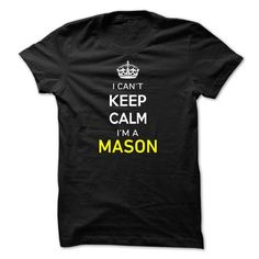 I Cant Keep Calm Im A MASON - #hostess gift #gift for kids. LIMITED TIME => https://www.sunfrog.com/Names/I-Cant-Keep-Calm-Im-A-MASON-6C13A1.html?68278