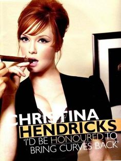 Christina Hendricks-This lady is awesome! I mean I don't have her boobs, but I love her curves.