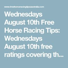 Wednesdays August 10thFree Horse Racing Tips:   Wednesdays August 10thfree ratings covering the 1st 3 races at each & every race…