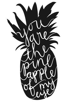 You are the pineapple of my eye!Generalized Loveliness ★: Loved It So Much I Printed It Out