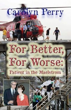"""The Advocate reviews """"For Better, For Worse: Patient in the Maelstrom"""" by Carolyn Perry (Sunbury Press, 2011), an account of when her husband, Bob, a cancer patient, was admitted in 2005 to what was then Memorial Medical Center in Uptown New Orleans and experienced the aftermath of Hurricane Katrina."""