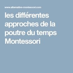 les différentes approches de la poutre du temps Montessori