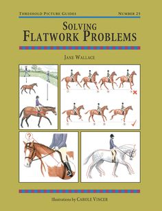 Threshold Picture Guide No. 25 Solving Flatwork Problems by Jane Wallace | Quiller Publishing. Practical advice on how to correct everyday schooling problems in horses and ponies: laziness, tenseness, excitability, hollowing, pulling, canter, tail swishing, shying and more. #horse #pony #riding #problems #flatwork