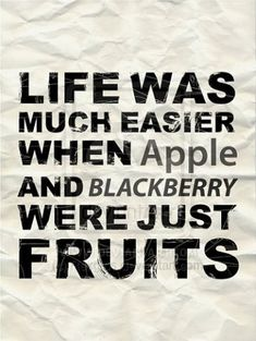 What did we do before Apple & Blackberry?  http://myfunnyworld.net/funny-jokes-quotes/apple-and-blackberry.html