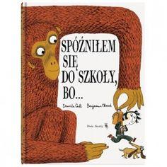 """Davide Cali, Benjamin Claud, """"Spóźniłem się do szkoły, bo…"""", Wydawnictwo Dwie Siostry, 36 stron, wksięgarniach od września 2015"""