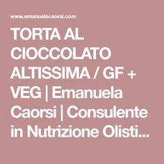 TORTA AL CIOCCOLATO ALTISSIMA / GF + VEG | Emanuela Caorsi | Consulente in Nutrizione Olistica