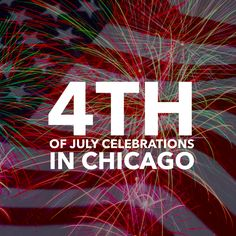 7 Things To Do For 4th of July In Chicago!!
