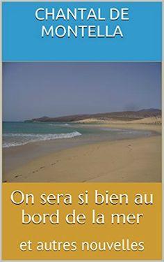 On sera si bien au bord de la mer: et autres nouvelles > Chantal de Montella