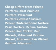 Cheap airfare from #cheap #airfares, #last #minute #airfare, #discount #airfares,lowest #airfares, #cheap #international #airfare, #asia #airfare, #china #airfare, #cheap #air #ticket, #air #tickets, #discount #airline #ticket, #discount #air #ticket, #airline #discount #ticket,really #cheap #airline #ticket, #discounted, #cheap #fare, #best #airfare, #airfare #deals,travel #agent, #travel #agency, #us #china, #china #airline, #air #china, #china #eastern, #china #southern #airlines, #china…