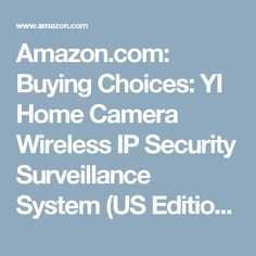 Amazon.com: Buying Choices: YI Home Camera Wireless IP Security Surveillance System (US Edition) Black