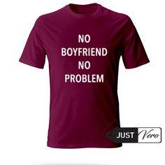 no boyfriend no problem T shirt size XS – 5XL