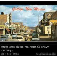 Gallup, New Mexico ......yep, that's an old picture......but Old Downtown Gallup still looks just like this.
