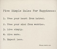 5 rules for happiness...give special attention to rules 4 & 5