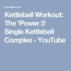 Kettlebell Workout: The 'Power 5' Single Kettlebell Complex - YouTube
