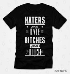 Haters gonna hate, bitches gonna bitch #quote #typography