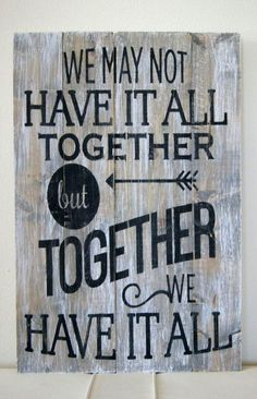 """Wood Quote Sign Pallet Art """"We may not have it all together but together we have it all"""" Sign by CraftCrazedMom on Etsy (Woodworking Signs) Pallet Crafts, Pallet Art, Pallet Signs, Pallet Projects, Wood Crafts, Pallet Ideas, Rustic Crafts, Pallet Painting, Tole Painting"""