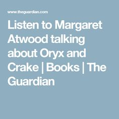 Listen to Margaret Atwood talking about Oryx and Crake | Books | The Guardian
