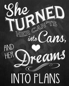 Chalkboard Print - She Turned Her Can'ts Into Cans Chalkboard Print Words to live by Cute Quotes, Great Quotes, Quotes To Live By, Inspirational Quotes, Fun Motivational Quotes, Chalkboard Print, Chalkboard Designs, Chalkboard Typography, Chalkboard Calendar