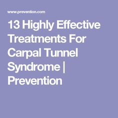 13 Highly Effective Treatments For Carpal Tunnel Syndrome | Prevention