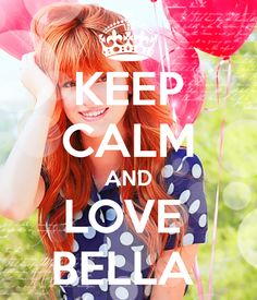 Keep Calm and love Bella Thorne or else.....just kidding LOL