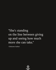 """She's standing on the line between giving up and seeing how much more she can take. Done Trying Quotes, Try Quotes, Pain Quotes, Mood Quotes, Giving Up On Love Quotes, Giving Up On Life, Tired Love Quotes, Words Can Hurt Quotes, I Give Up Quotes"