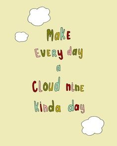 <3 Make every day a cloud nine kinda day!