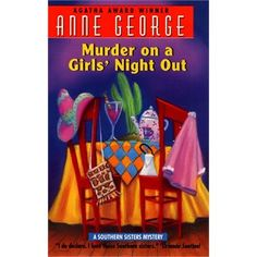 Murder On A Girls Night Out by Anne George July 2013