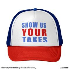 2ab63886c43 Show us your taxes trucker hat. Trump Hat2016 Presidential ...