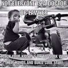 "so true, 2 out of 3 of my boys are ""hands on""...I'd be proud of them no matter what they choose"