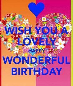 Wish you a lovely, happy, wonderful birthday. Happy Birthday Emoji, Happy Birthday Friend, Happy Birthday Quotes, Happy Birthday Images, Birthday Love, Birthday Messages, Birthday Pictures, Happy Birthday Cards, Birthday Greeting Cards
